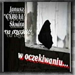 """J.""""Cybull"""" Skwira & Na Odległość - W oczekiwaniu"""